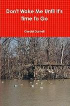 Don't Wake Me Until It's Time To Go by Gerald Darsnell